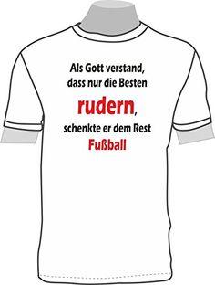Als Gott verstand, dass nur die Besten rudern, schenkte er dem Rest Fußball ShirtShop-Saar http://www.amazon.de/dp/B0142J9FVY/ref=cm_sw_r_pi_dp_1vU7vb0S11DSF