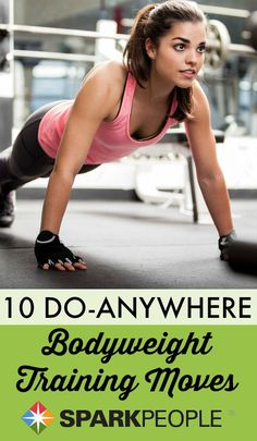 10 Body-Weight Training Exercises You Can Do Anywhere. #NoExcuses |via @SparkPeople #strength #fitness