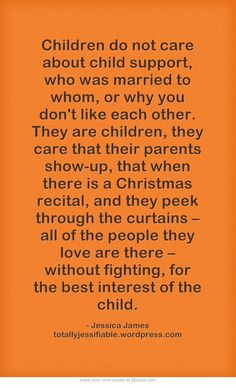 Children do not care about child support, who was married to whom, or why you don't like each other. They are children, they care that their parents show-up! Great Quotes, Quotes To Live By, Me Quotes, Inspirational Quotes, Cover Quotes, Random Quotes, Motivational, Step Parenting, Parenting Quotes
