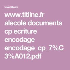 www.titline.fr alecole documents cp ecriture encodage encodage_cp_7%C3%A012.pdf