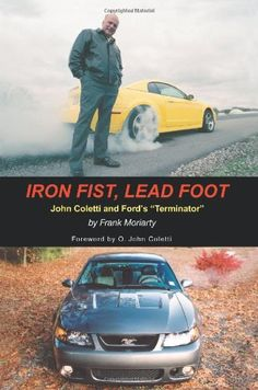 "Iron Fist, Lead Foot: John Coletti and Ford's ""Terminator"" - http://musclecarheaven.net/?product=iron-fist-lead-foot-john-coletti-and-fords-terminator"