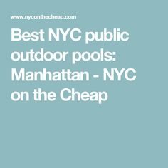 Best NYC public outdoor pools: Manhattan - NYC on the Cheap