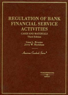 Regulation of Bank Financial Service Activities: Cases and Materials (American Casebook Series) by Lissa L.Broome. $117.61. Publisher: Thomson West; 3 edition (January 8, 2008). Author: Lissa L.Broome. Edition - 3. 1026 pages. Publication: January 8, 2008