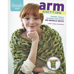 Maggie's Crochet · Arm Knitting: Chunky Cowls, Scarves, & Other No-Needle Knits