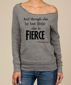 And Though she be but little she is FIERCE-- design on Wide neck fleece 37a4e244e89