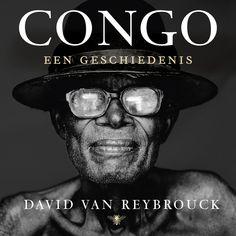 Congo | David Van Reybrouck: Er is aan het begin van de 21ste eeuw nauwelijks een roeriger natie dan Congo, het reusachtige land in het…