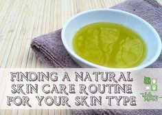 Finding a Natural Skin Care Routine  WITH RECIPES  FOR                                          1.  Oily                                                             2. Normal/Combination                              3.  Dry Skin