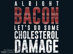 Cholesterol Damage, Bacon Lover Design T-Shirt - http://teecraze.com/cholesterol-damage-bacon-lover-design-t-shirt/ -  Designed by sebiondbh    #tshirt #tee #art #fashion #clothing #apparel #bacon