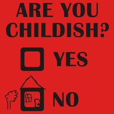 Are You Childish Yes No