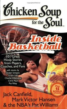 Chicken Soup for the Soul: Inside Basketball: 101 Great Hoop Stories from Players, Coaches, and Fans (Chicken Soup for the... $10.98