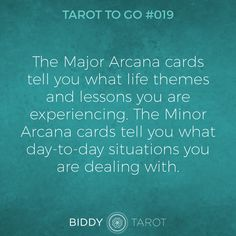 The Major Arcana cards tell you what life themes and lessons you are experiencing. The Minor Arcana cards tell you what day-to-day situations you are dealing with.