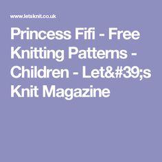 Princess Fifi - Free Knitting Patterns - Children - Let's Knit Magazine