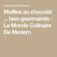 Muffins au chocolat ... bien gourmands - Le Monde Culinaire De Meriem