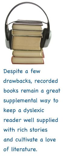 Books on Tape, Audio Books - good for the dyslexic student.