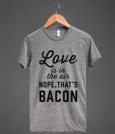 Love Is In The Air...Nope, That's Bacon | Athletic T-shirt | Skreened