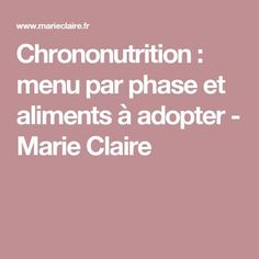 Chrononutrition : menu par phase et aliments à adopter - Marie Claire