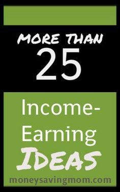 Want to increase your income? Check out this list of 25 Income-Earning Suggestions for lots of great ideas!