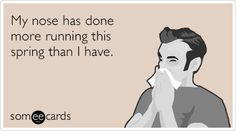 My nose has done more running this Spring that I have. #Allergies #AllergyHumor
