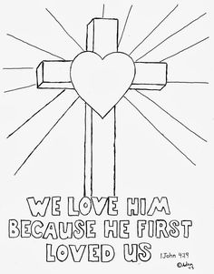 Coloring Pages for Kids by Mr. Adron: Cross Coloring Picture, We love him Because He First Loved Us. 1 John 4:19