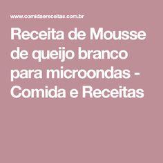 Receita de Mousse de queijo branco para microondas - Comida e Receitas