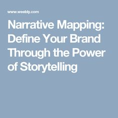 Narrative Mapping: Define Your Brand Through the Power of Storytelling
