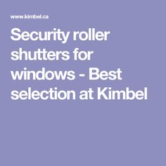 Security roller shutters for windows - Best selection at Kimbel