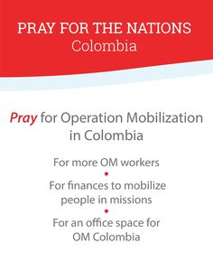 Pray for Operation Mobilization in Colombia: For more OM workers • For finances to mobilize people in missions • For an office space for OM Colombia | missions, Latin America, South America, prayer |