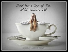 Goal Setting Quotes 3: Find your cup of tea and embrace it