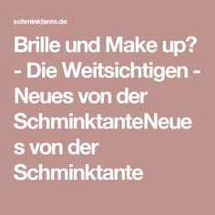 Brille und Make up? - Die Weitsichtigen - Neues von der SchminktanteNeues von der Schminktante