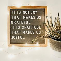 It is not joy that makes us grateful. It is gratitude that makes us joyful. Words To Live By Quotes, Fear Quotes, Random Quotes, Qoutes, Felt Letter Board, Word Board, Attitude Of Gratitude, Self Reminder, Words Worth