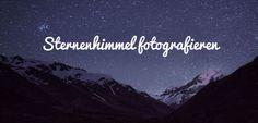 Sternenhimmel und die Milchstraße fotografieren: Mit diesen Tipps klappt es!