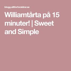 Williamtårta på 15 minuter! | Sweet and Simple