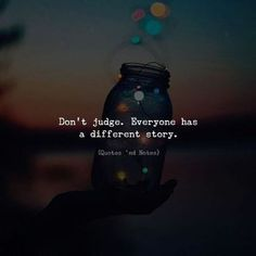 Don't judge. Everyone has a different story. by: Christopher Funk —via http:& Quotes And Notes, New Quotes, True Quotes, Motivational Quotes, Inspirational Quotes, Qoutes, Attitude Quotes, Mood Quotes, Positive Quotes