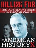 Free Kindle Book -  [Biographies & Memoirs][Free] KILLING FDR: The Conspiracy Behind His Strange Death