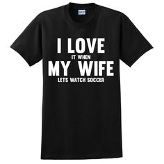 I love it when my wife lets watch soccer T Shirt #love #family #wife #husband #loveit
