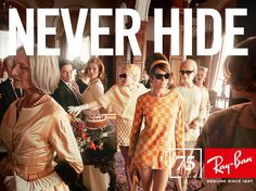 I seriously cannot get enough of the retro style NEVER HIDE. Ray-Ban ads...so genius, so gorgeous.
