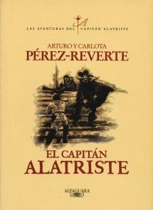 El capitán Alatriste. Avneturas de un veterano soldado de Flandes para conocer el Madrid del siglo XVII.
