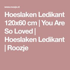 Hoeslaken Ledikant 120x60 cm | You Are So Loved | Hoeslaken Ledikant | Roozje
