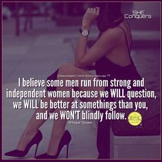 So tru!!! I think sometimes men or should i say boys like weak women because its easier to0