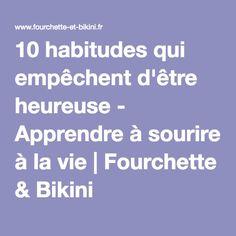 10 habitudes qui empêchent d'être heureuse - Apprendre à sourire à la vie | Fourchette & Bikini