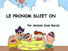 Le pronom sujet on by antjosegarcia via slideshare