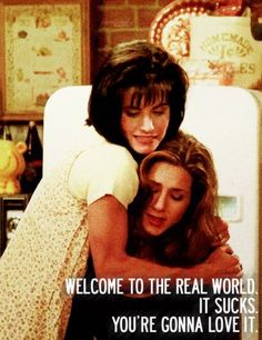Welcome to the real world! #Friends #MonicaAndRachel #RealWorld