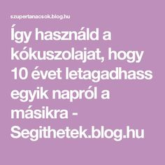 Így használd a kókuszolajat, hogy 10 évet letagadhass egyik napról a másikra - Segithetek.blog.hu Evo, Healthy Life, Health Fitness, Food And Drink, Face, Beauty, Sport, Ideas, Style