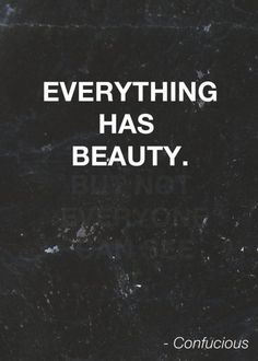 Everything Has Beauty #quotes #inspirational