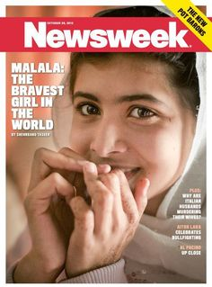 "Newsweek cover featuring 15 year old Malala Yousafzai, the young woman who was shot by Al-Qaeda for heroically advocating girls' education in Pakistan. The cover image is as inspiring as the headline, ""Malala: The Bravest Girl in the World."""