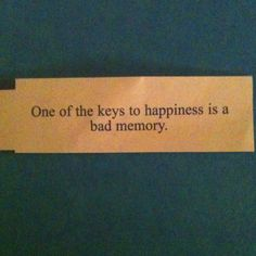 .one of the keys to happiness is a bad memory.