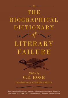 The Biographical Dictionary of Literary Failure / edited by C.D. Rose  http://encore.greenvillelibrary.org/iii/encore/record/C__Rb1381647