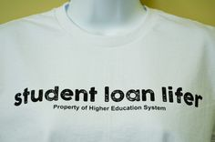 Student Loan College Statement T-shirt White - Women's Education System, Higher Education, White Shirts Women, Student Loan Debt, Christmas Mom, T Shirts With Sayings, Cool T Shirts, Funny Tshirts, College