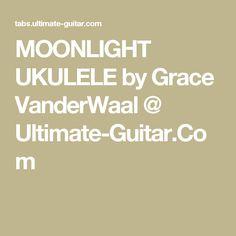 MOONLIGHT UKULELE by Grace VanderWaal @ Ultimate-Guitar.Com