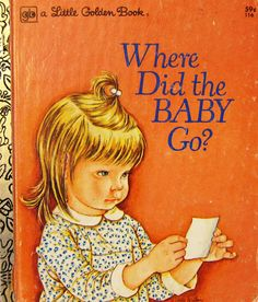 Where did the Baby Go? I remember having this book when I was 2 years old. Loved it!